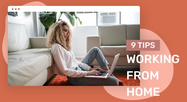 Working From Home: 9 Tips for maximum Productivity
