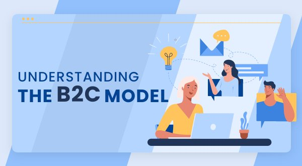 Understanding the Business-to-Consumer (B2C) Model
