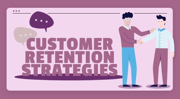 14 Amazing Customer Retention Strategies That Work