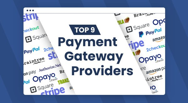 Top 9 Payment Gateway Providers For Your Ecommerce Business