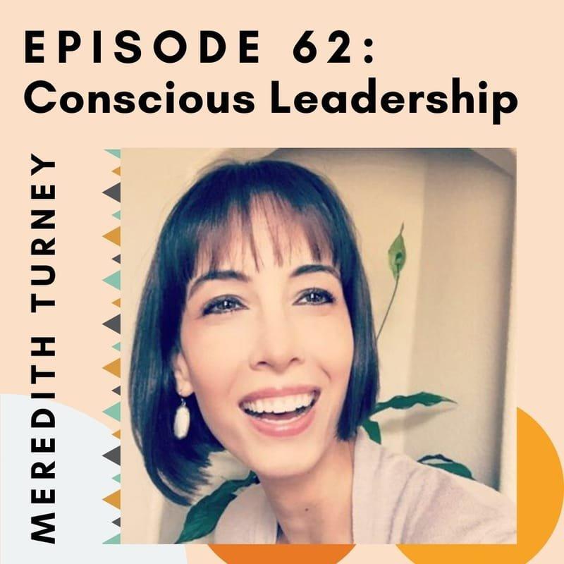 Episode 62: Conscious Leadership: Work Happy, Live Happy, Be Happy
