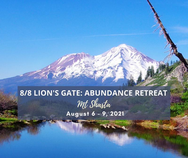 8/8 Lion's Gate: Nature of Abundance Retreat in Mt Shasta