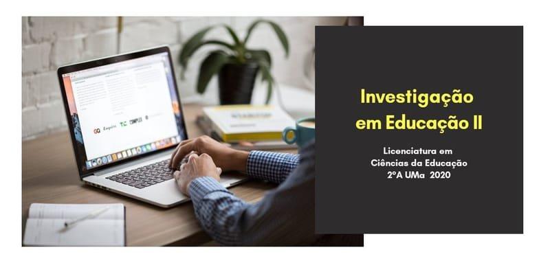 INVESTIGAÇÃO EM EDUCAÇÃO II (2019-2020) S2