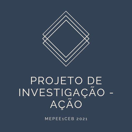 PROJETO DE INVESTIGAÇÃO - AÇÃO  (2020-2021) S1